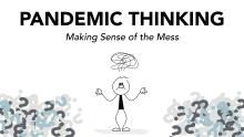 Pandemic Thinking: Making Sense of the Mess
